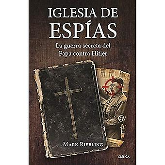 Iglesia de Espias: La Guerra Secreta del Papa Contra Hitler