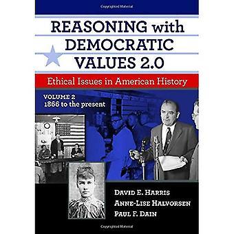 Argumentation mit demokratischen Werte 2.0: ethische Fragen in der amerikanischen Geschichte, Volumen 2:1866 bis zur Gegenwart