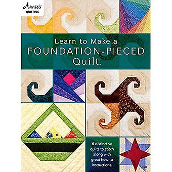 Learn to Make a Foundation� Pieced Quilt: 6 Distinctive Quilts to Stitch Along with Great How-to Instructions