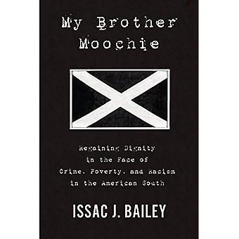 My Brother Moochie: Regaining Dignity in the Face of Crime, Poverty, and Racism in the American� South