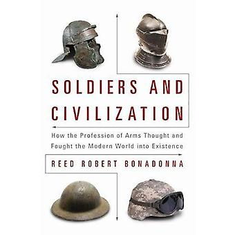 Soldiers and Civilization: How the Profession of Arms� Thought and Fought the Modern World Into Existence