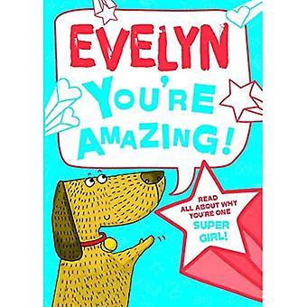 Evelyn - vous êtes incroyable!: Lisez tout sur pourquoi tu es une fille Super!