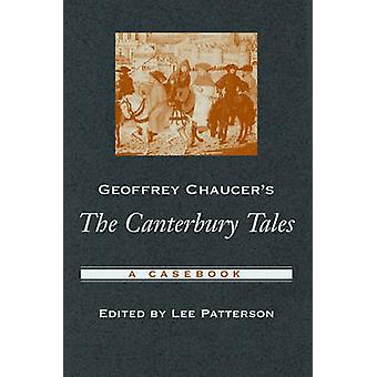 Geoffrey Chaucer's the Canterbury Tales - A Casebook by Lee Patterson