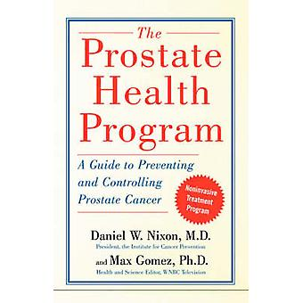 The Prostate Health Program A Guide to Preventing and Controlling Prostate Cancer by Nixon & Daniel W.