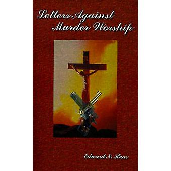 Letters Against Murder Worship by Haas & Edward N.