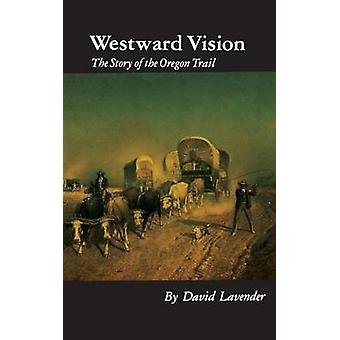 Westward Vision The Story of the Oregon Trail by Lavender & David Sievert