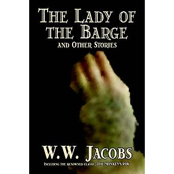 The Lady of the Barge and Other Stories by W. W. Jacobs Classics Science Fiction Short Stories Sea Stories by Jacobs & W. W.