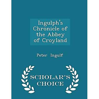 Ingulphs Chronicle of the Abbey of Croyland  Scholars Choice Edition by Ingulf & Peter