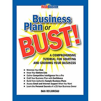 Business Plan or Bust A Comprehensive Tutorial for Starting and Growing Your Business by Boudreau & Dan