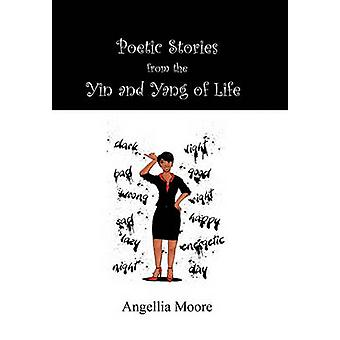 Poetic Stories from the Yin and Yang of Life by Moore & Angellia