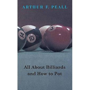 All about Billiards and How to Pot by Peall & Arthur F.
