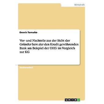 Vor und Nachteile aus der Sicht der Grnder bzw. der den Kredit gewhrenden Bank am Beispiel der OHG im Vergleich zur KG by Tomurko & Dennis