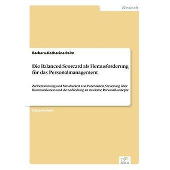 Die Balanced Scorcard als Herausforderung fr das PersonalmanagementZielbestimmung und Messbarkeit von Potenzialen Steuerung ber Kommunikation und die Anbindung an moderne Personalkonzepte by Palm & BarbaraKatharina