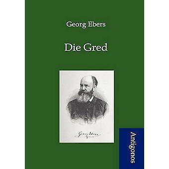 Die Gred by Ebers & Georg