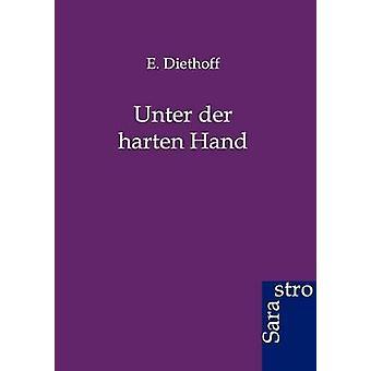 Unter der harten Hand by Diethoff & E.