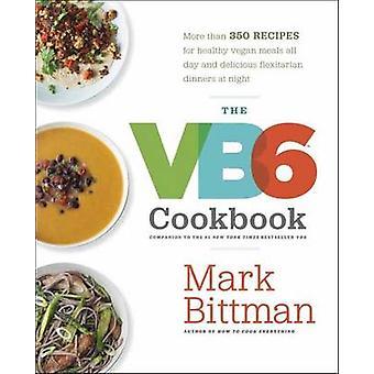 The VB6 Cookbook - More Than 350 Recipes for Healthy Vegan Meals All D