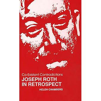 Co-Existent Contradictions - Joseph Roth in Retrospect by Helen Chambe