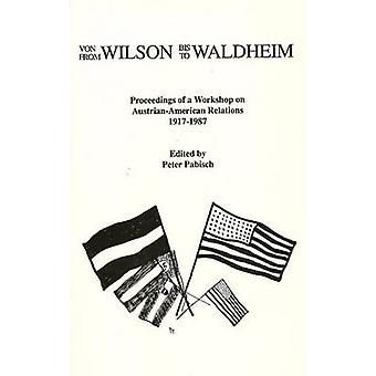 From Wilson to Waldheim - Proceedings of a Workshop on Austrian-Americ