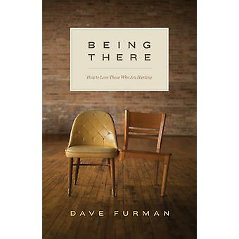 Being There - How to Love Those Who are Hurting by Dave Furman - 97814