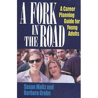 A Fork in the Road - A Career Planning Guide for Young Adults by Susan