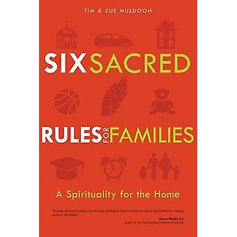 Six Sacred Rules for Families - A Spirituality for the Home by Tim Mul