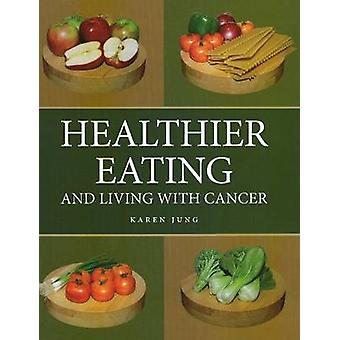 Healthier Eating - and Living with Cancer by Karen Jung - 978189469457