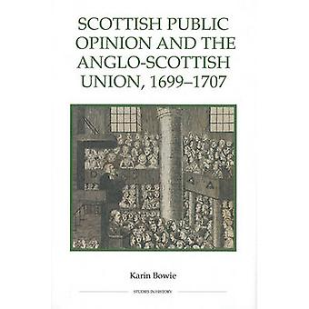 Scottish Public Opinion and the AngloScottish Union 16991707 by Karin Bowie