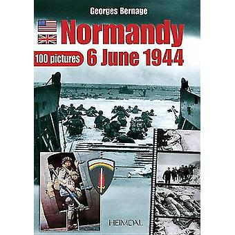 Normandie 6 Juin 1944 - 100 Pictures by George Bernage - 978284048274