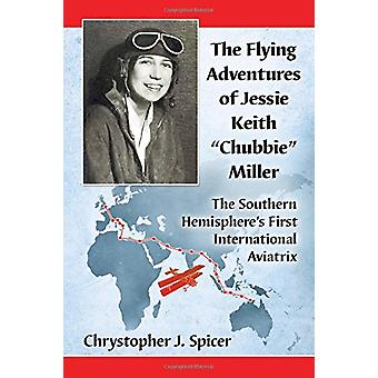 "The Flying Adventures of Jessie Keith ""Chubbie"" Miller - The"