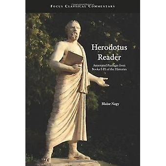 Herodotus Reader  Annotated Passages from Books IIX of the Histories by Herodotus & Edited by Blaise Nagy