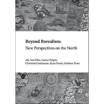 Beyond Borealism New Perspectives on the North by Giles & Ian