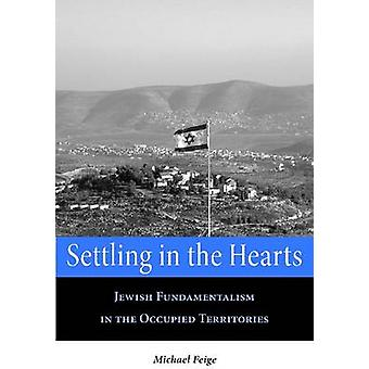 Settling in the Hearts Jewish Fundamentalism in the Occupied Territories by Feige & Michael