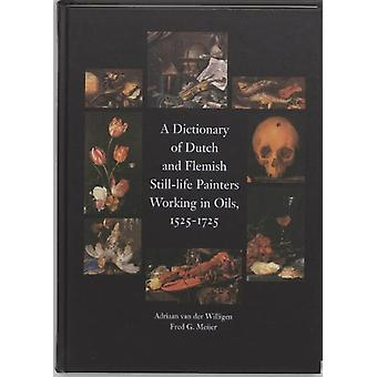 A Dictionary of Dutch & Flemish Still Life Painters Working in Oi