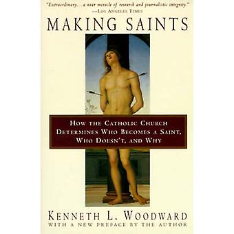 Making Saints How the Catholic Church Determines Who Becomes a Saint Who Doesnt and Why by Woodward & Kenneth L.