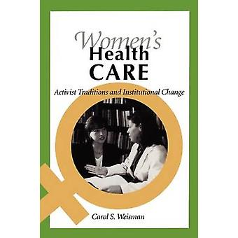 Womens Health Care Activist Traditions and Institutional Change by Weisman & Carol Sachs
