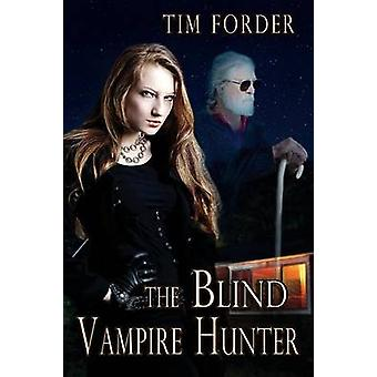 The Blind Vampire Hunter by Forder & Tim