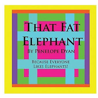 That Fat ElephantBecause Everyone Likes Elephants by Dyan & Penelope