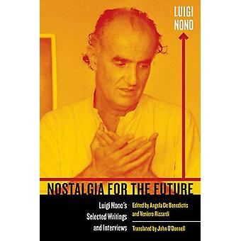Nostalgia for the Future - Luigi Nono's Selected Writings and Intervie