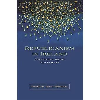 Republicanisme in Ierland confronterende theorieën en tradities door Honohan & Iseult
