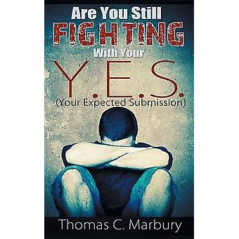 Are You Still Fighting With Your Y.E.S. Your Expected Submission by Marbury & Thomas C