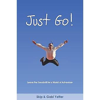 JUST GO  Leave the Treadmill  for a World of Adventure by Yetter & Gabi