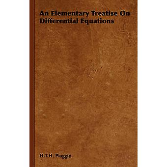 An Elementary Treatise On Differential Equations by Piaggio & H.T.H.