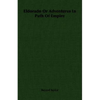Eldorado or Adventures in Path of Empire by Taylor & Bayard