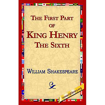The First Part of King Henry the Sixth by Shakespeare & William