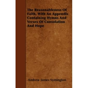 The Reasonableness Of Faith With An Appendix Containing Hymns And Verses Of Consolation And Hope by Symington & Andrew James