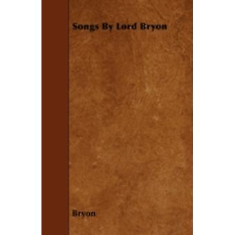 Songs By Lord Bryon by Bryon