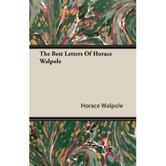The Best Letters of Horace Walpole by Walpole & Horace