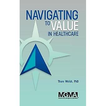 Navigating to Value in Healthcare by Walsh & Thom