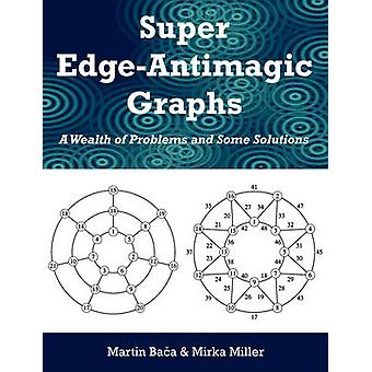 Super EdgeAntimagic Graphs A Wealth of Problems and Some Solutions by Baca & Martin