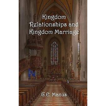 Kingdom Relationships and Kingdom Marriage by Manus & G. E.